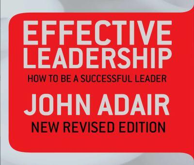 Effective Leadership by John Adair